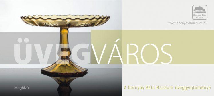 Üvegváros – A Dornyay Béla Múzeum üveggyűjteménye